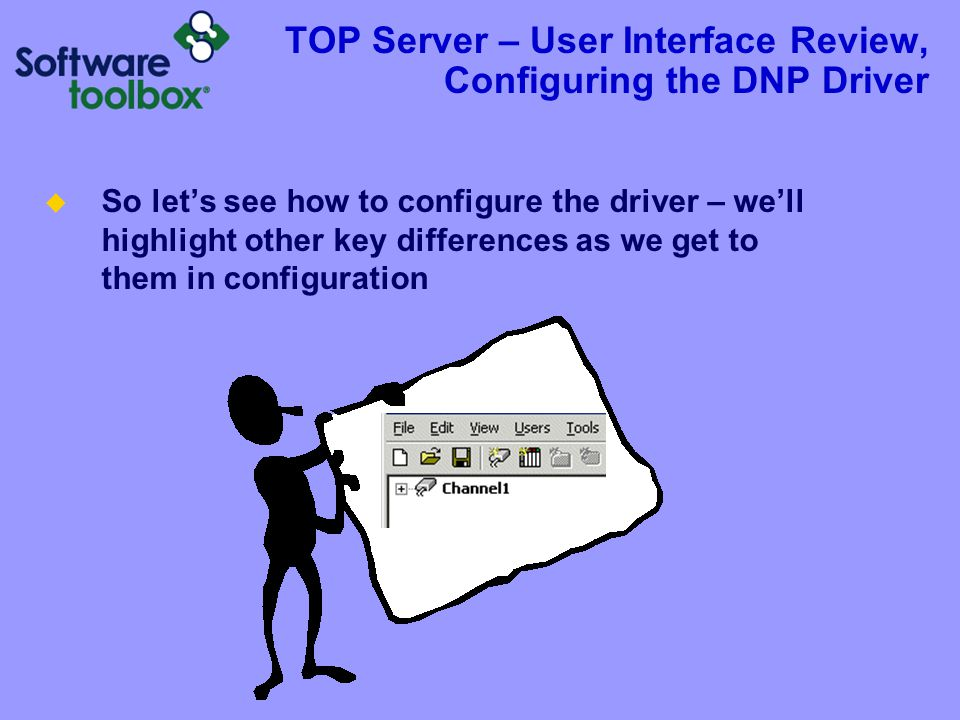 TOP Server – User Interface Review, Configuring the DNP Driver  So let's see how to configure the driver – we'll highlight other key differences as w