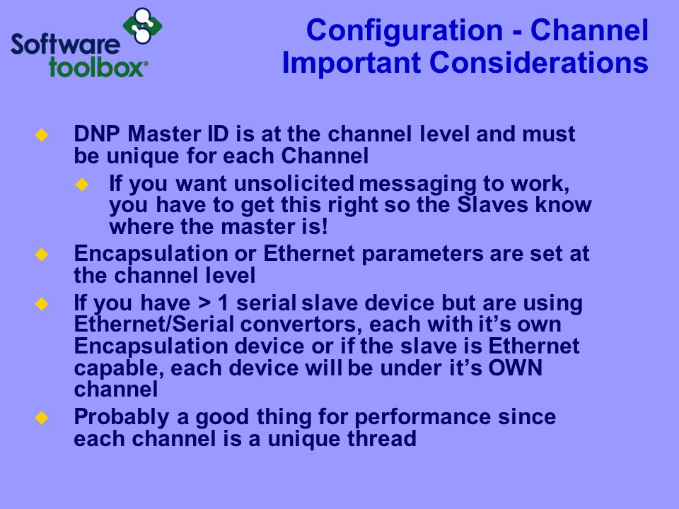 Configuration - Channel Important Considerations  DNP Master ID is at the channel level and must be unique for each Channel  If you want unsolicited