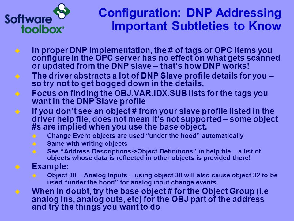 Configuration: DNP Addressing Important Subtleties to Know  In proper DNP implementation, the # of tags or OPC items you configure in the OPC server