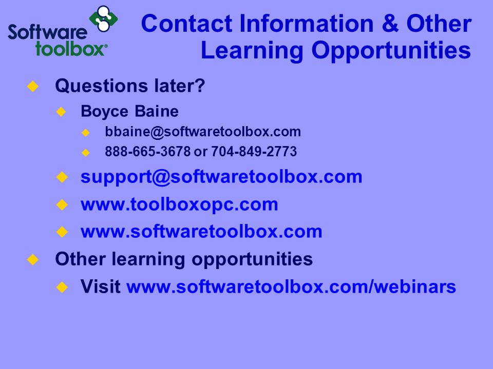 Contact Information & Other Learning Opportunities  Questions later?  Boyce Baine  bbaine@softwaretoolbox.com  888-665-3678 or 704-849-2773  supp