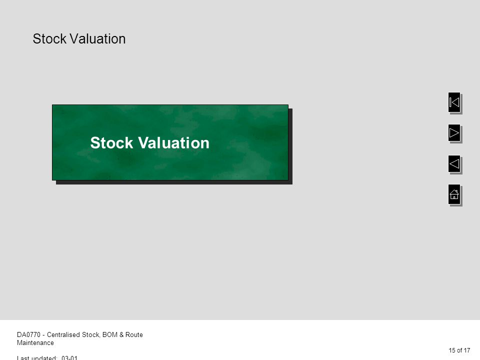15 of 17 DA0770 - Centralised Stock, BOM & Route Maintenance Last updated: 03-01 Stock Valuation