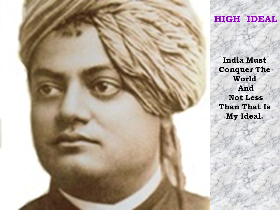 India Must Conquer The World And Not Less Than That Is My Ideal. HIGH IDEAL