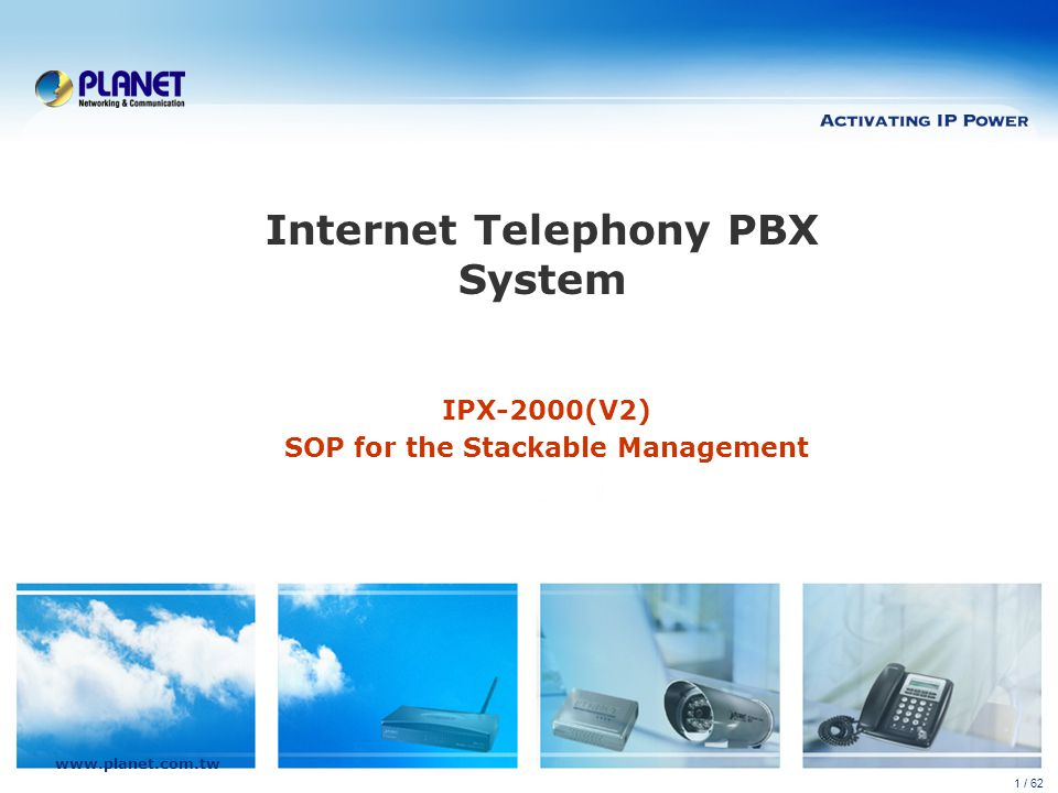 www.planet.com.tw 1 / 62 Internet Telephony PBX System IPX-2000(V2) SOP for the Stackable Management