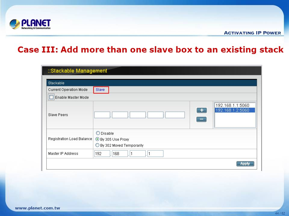 www.planet.com.tw 44 / 62 Case III: Add more than one slave box to an existing stack