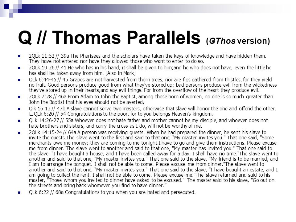 Q // Thomas Parallels (GThos version) QLk 6:6:21 // 69b Congratulations to those who go hungry, so the stomach of the one in want may be filled.