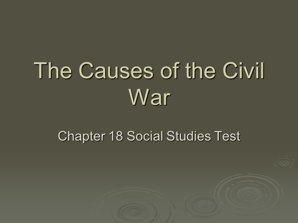 The Causes of the Civil War Chapter 18 Social Studies Test