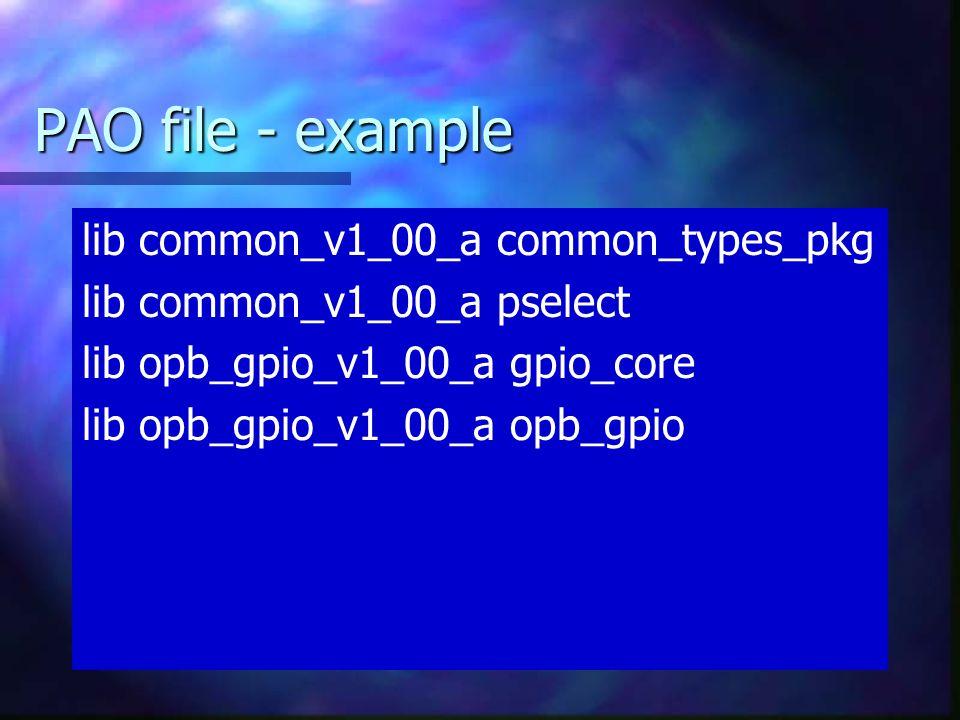 PAO file - example lib common_v1_00_a common_types_pkg lib common_v1_00_a pselect lib opb_gpio_v1_00_a gpio_core lib opb_gpio_v1_00_a opb_gpio