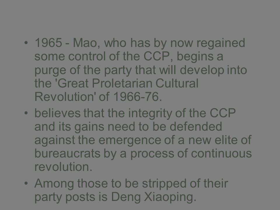 1965 - Mao, who has by now regained some control of the CCP, begins a purge of the party that will develop into the 'Great Proletarian Cultural Revolu