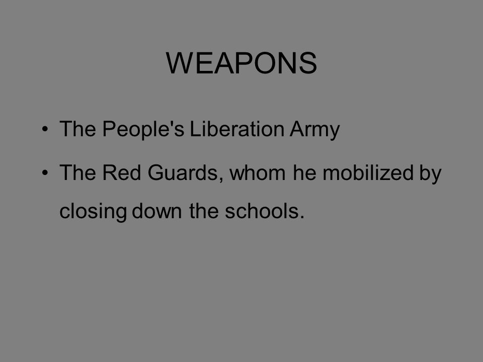 WEAPONS The People s Liberation Army The Red Guards, whom he mobilized by closing down the schools.
