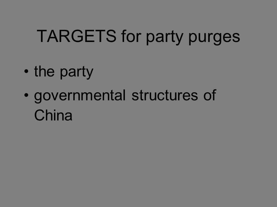 TARGETS for party purges the party governmental structures of China