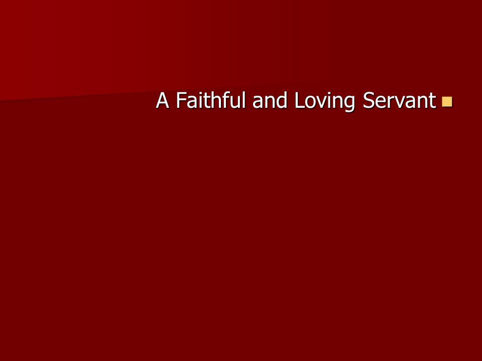 A Faithful and Loving Servant A Faithful and Loving Servant