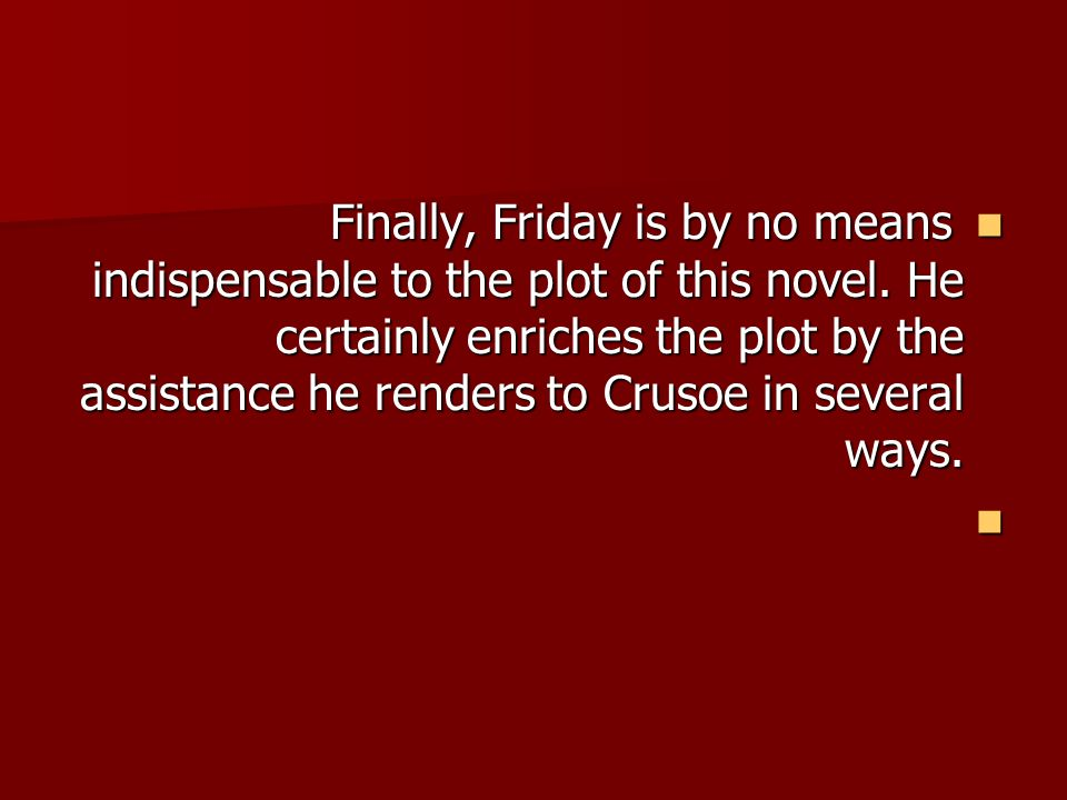 Finally, Friday is by no means indispensable to the plot of this novel.