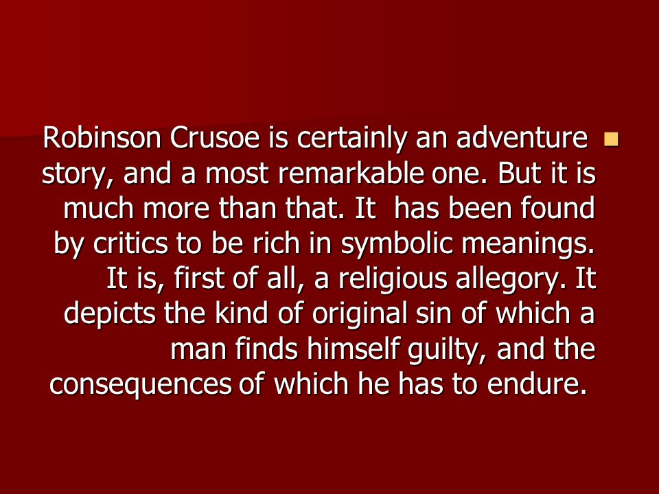 Robinson Crusoe is certainly an adventure story, and a most remarkable one.