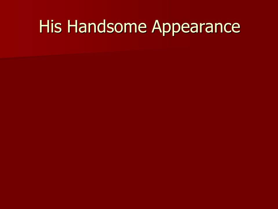 His Handsome Appearance