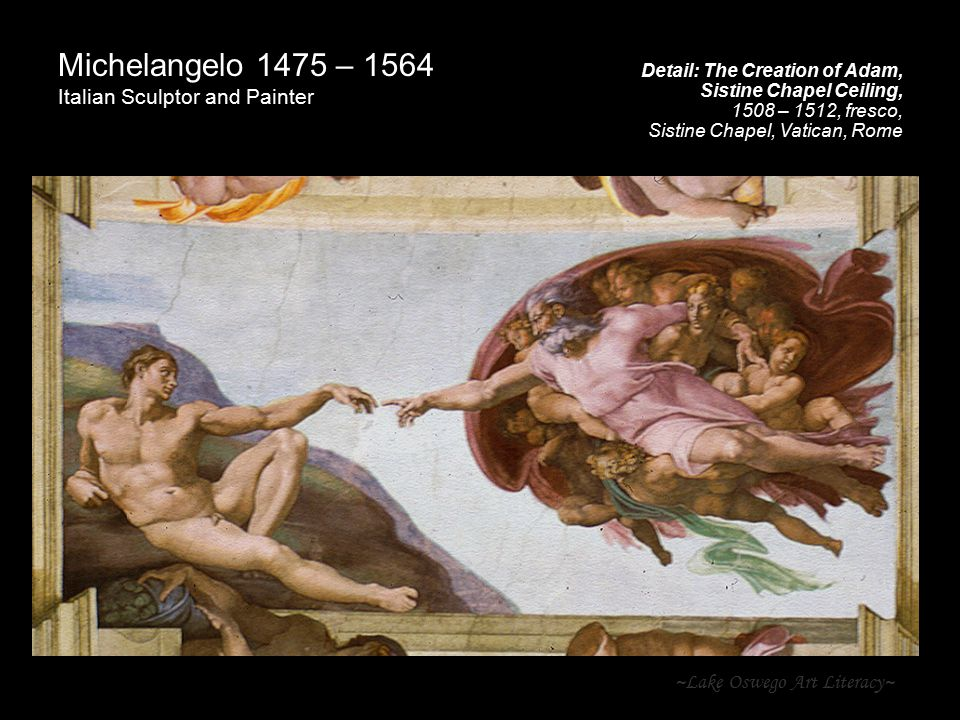 ~Lake Oswego Art Literacy~ Michelangelo 1475 – 1564 Italian Sculptor and Painter Detail: The Creation of Adam, Sistine Chapel Ceiling, 1508 – 1512, fr