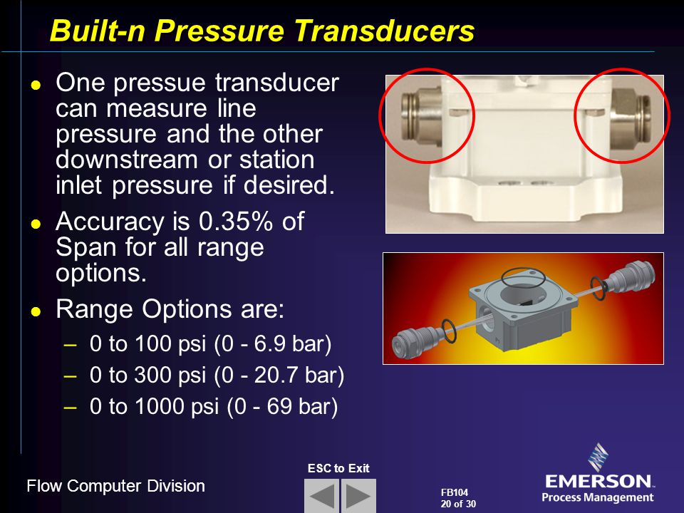 Flow Computer Division FB104 20 of 30 ESC to Exit Built-n Pressure Transducers One pressue transducer can measure line pressure and the other downstre