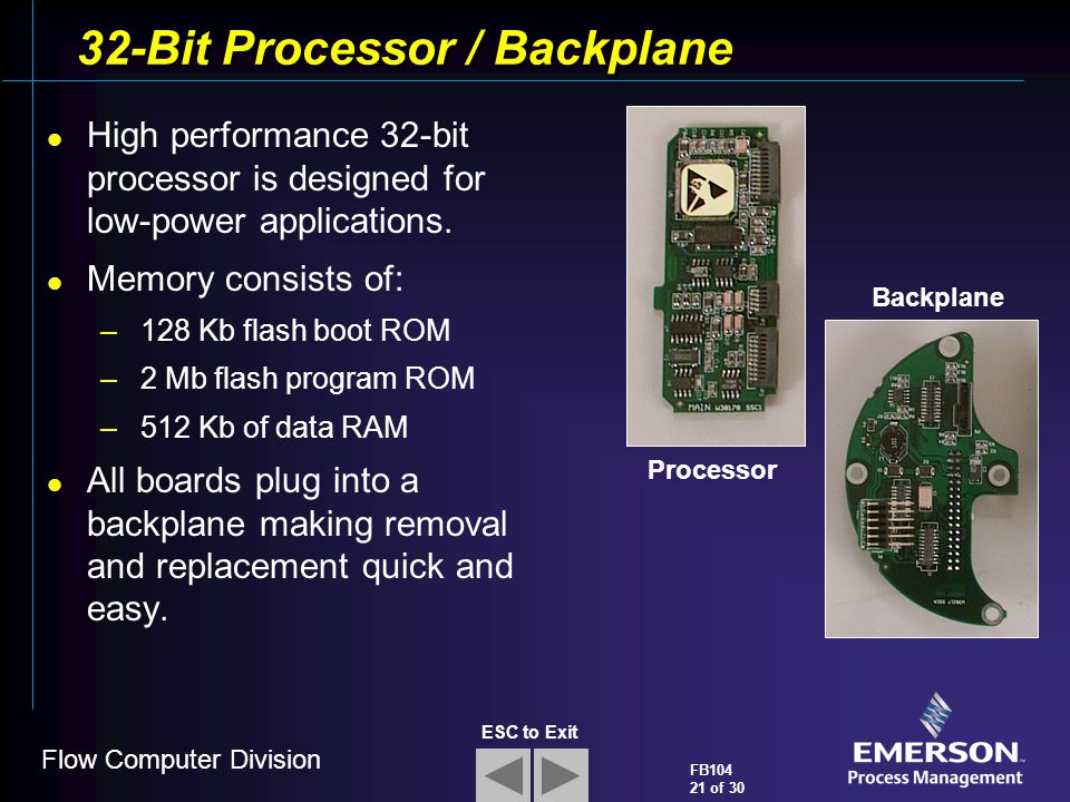 Flow Computer Division FB104 21 of 30 ESC to Exit 32-Bit Processor / Backplane High performance 32-bit processor is designed for low-power application