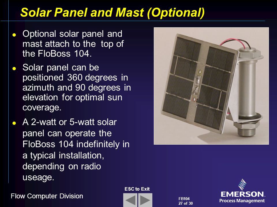 Flow Computer Division FB104 27 of 30 ESC to Exit Solar Panel and Mast (Optional) Optional solar panel and mast attach to the top of the FloBoss 104.