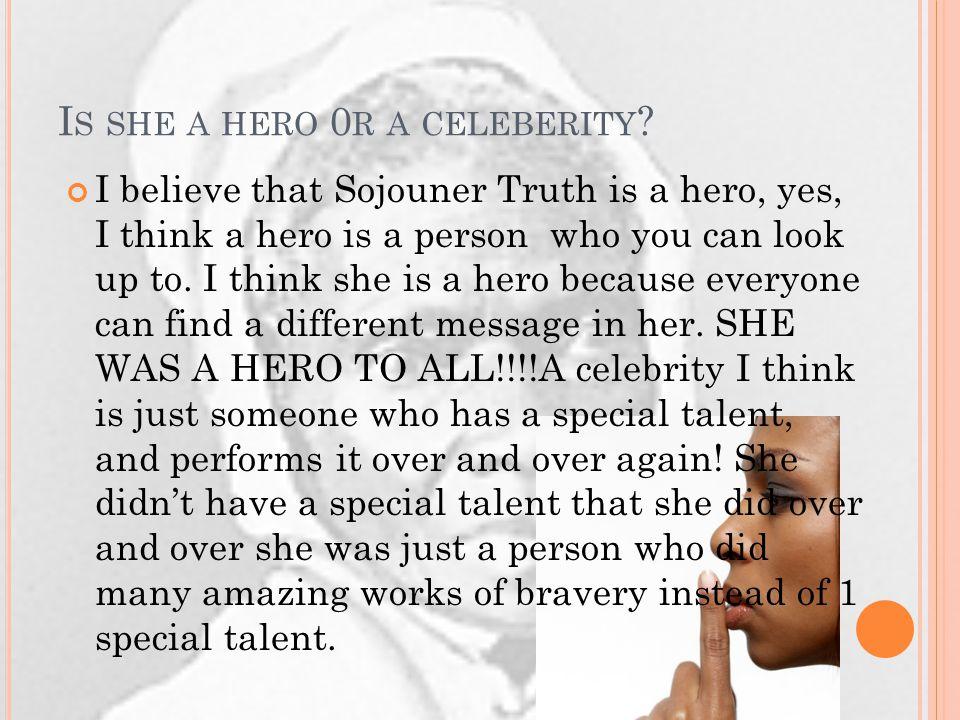 I S SHE A HERO 0 R A CELEBERITY .