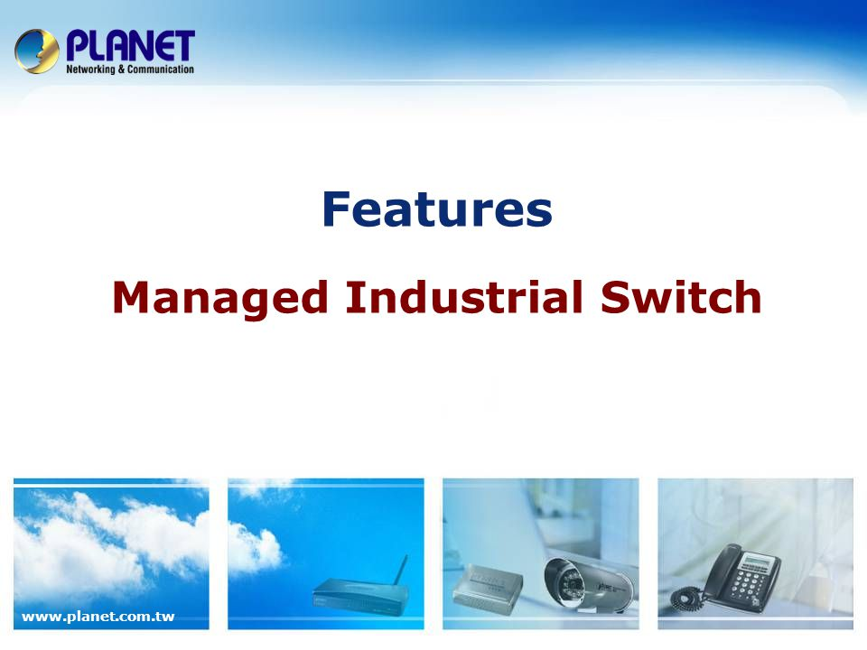 www.planet.com.tw Features Managed Industrial Switch