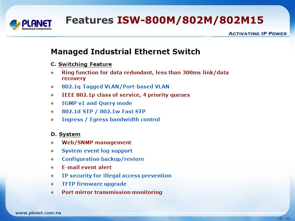 www.planet.com.tw 15 / 33 Features ISW-800M/802M/802M15 Managed Industrial Ethernet Switch C.