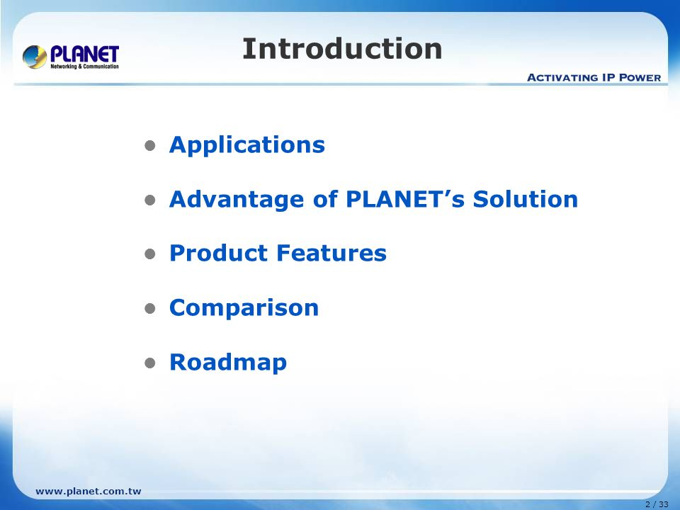 www.planet.com.tw 2 / 33 Introduction Applications Advantage of PLANET's Solution Product Features Comparison Roadmap