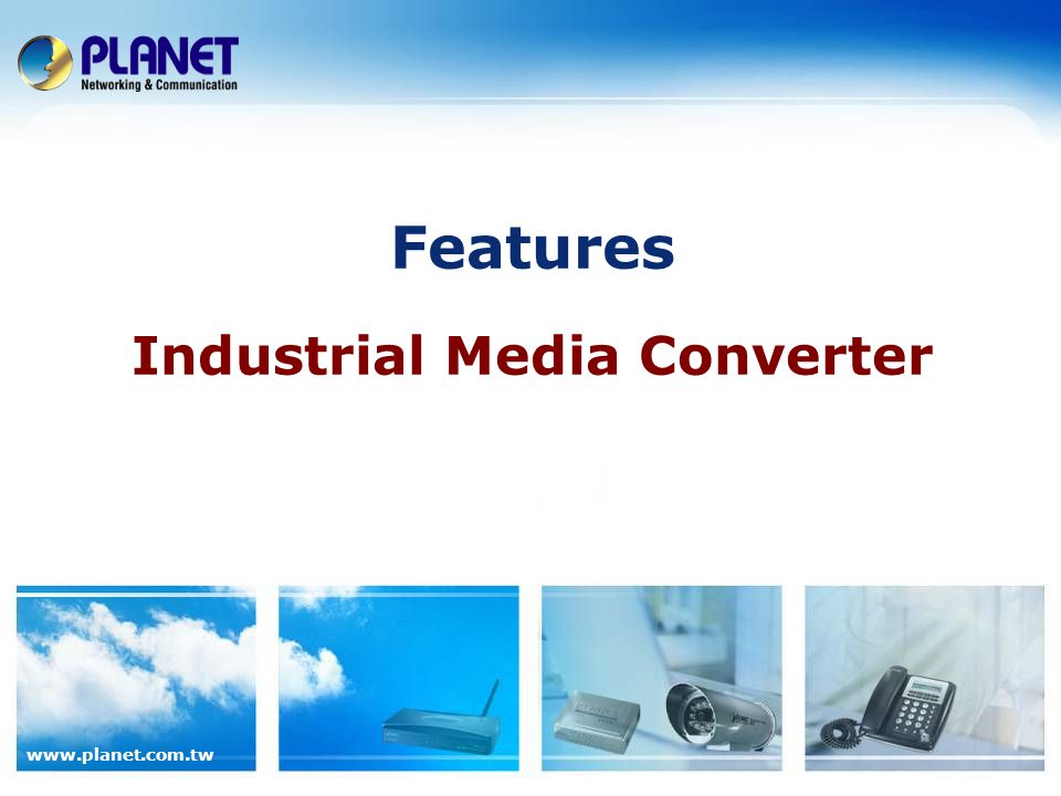 www.planet.com.tw Features Industrial Media Converter