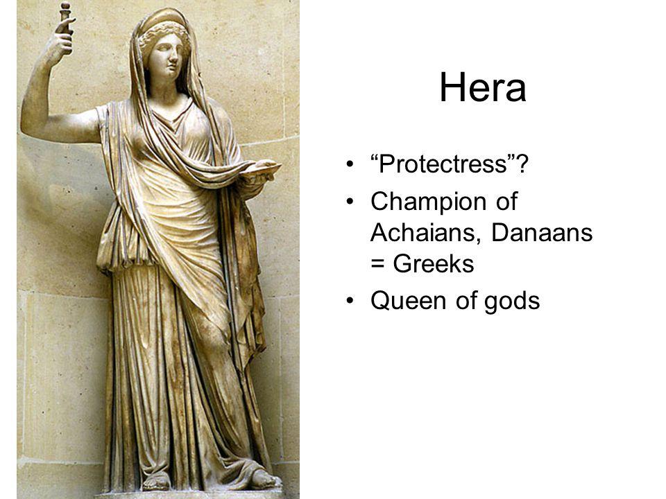 Hera Protectress ? Champion of Achaians, Danaans = Greeks Queen of gods