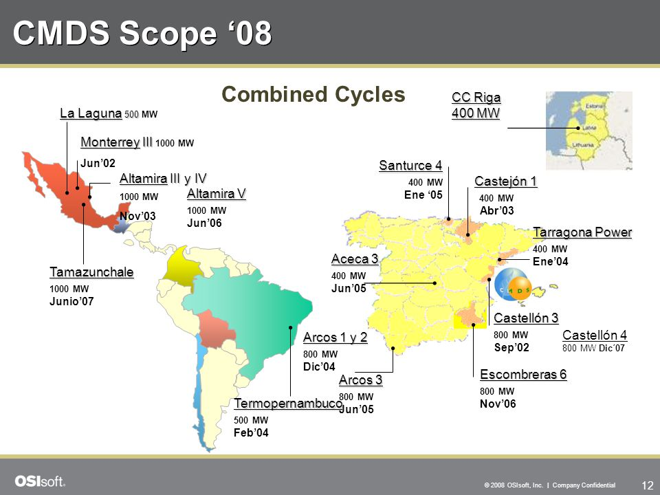 12 © 2008 OSIsoft, Inc. | Company Confidential CMDS Scope '08 Monterrey III Monterrey III 1000 MW Jun'02 Termopernambuco 500 MW Feb'04 Escombreras 6 8