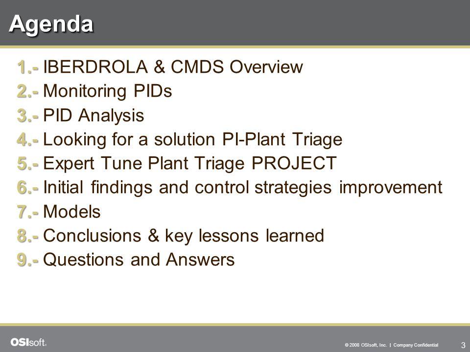 3 © 2008 OSIsoft, Inc. | Company Confidential AgendaAgenda 1.- 1.- IBERDROLA & CMDS Overview 2.- 2.- Monitoring PIDs 3.- 3.- PID Analysis 4.- 4.- Look