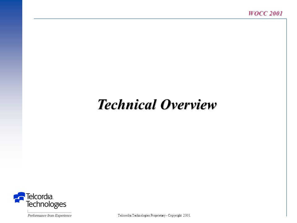 Telcordia Technologies Proprietary - Copyright 2001. WOCC 2001 Technical Overview