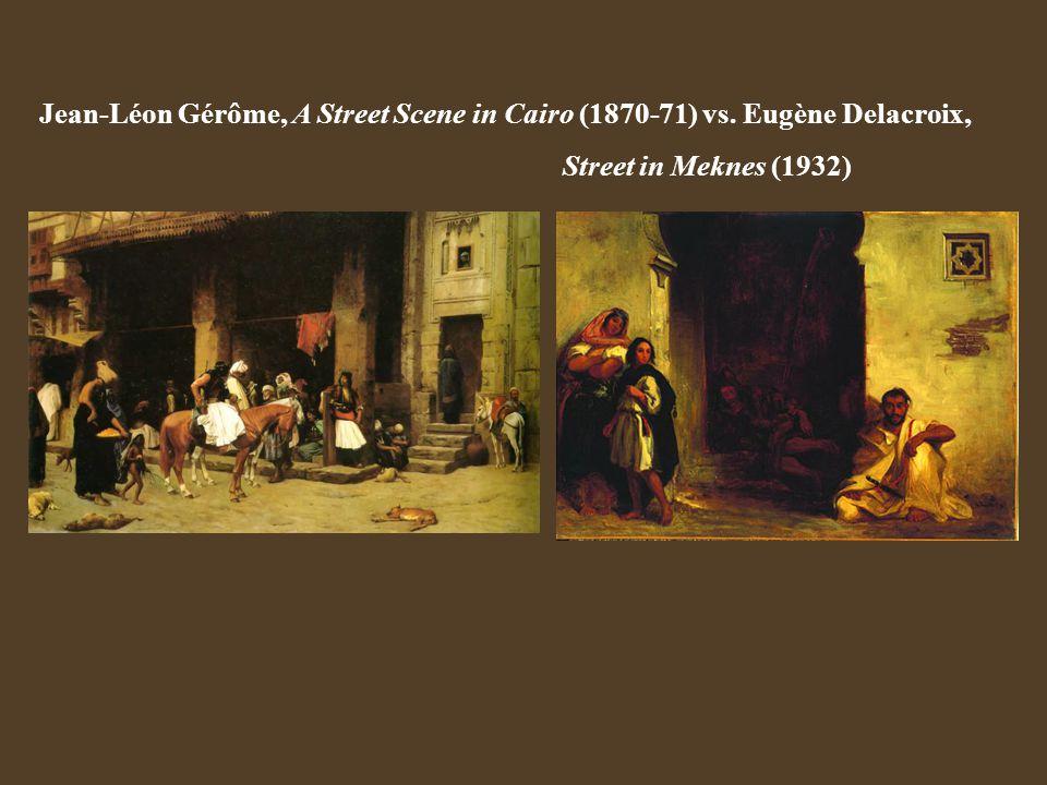 Jean-Léon Gérôme, A Street Scene in Cairo (1870-71) vs. Eugène Delacroix, Street in Meknes (1932)