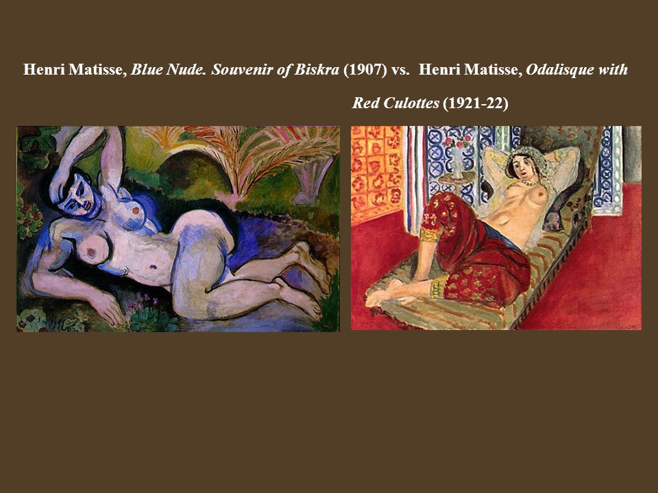 Henri Matisse, Blue Nude. Souvenir of Biskra (1907) vs. Henri Matisse, Odalisque with Red Culottes (1921-22)