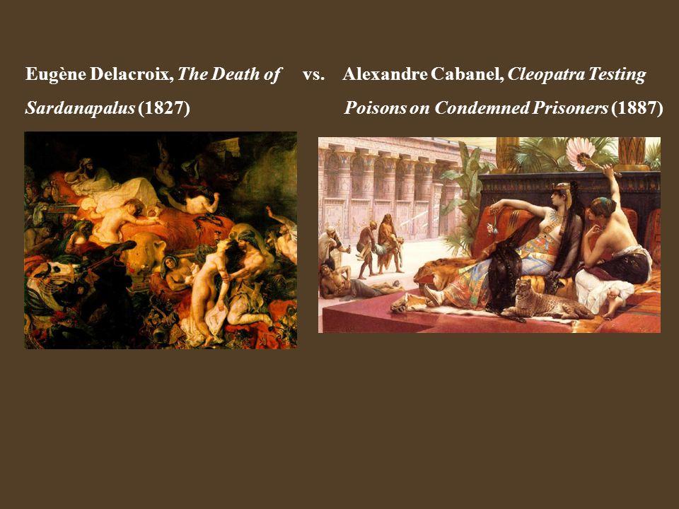 Eugène Delacroix, The Death of vs. Alexandre Cabanel, Cleopatra Testing Sardanapalus (1827) Poisons on Condemned Prisoners (1887)
