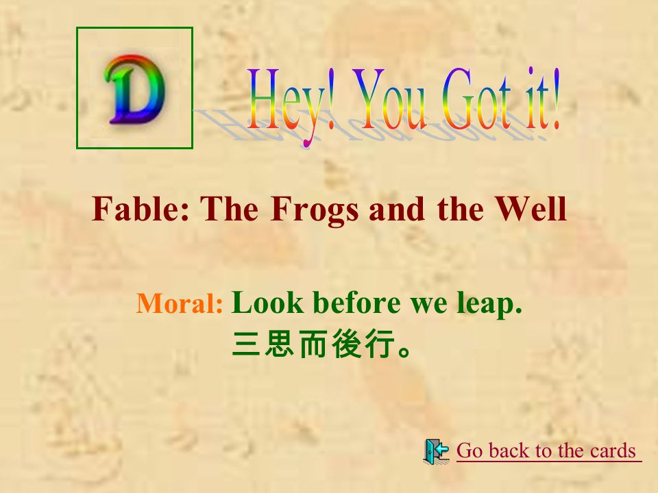 Fable: The Bundle of Sticks Moral: Union gives strength. 團結就是力量。 Go back to the cards