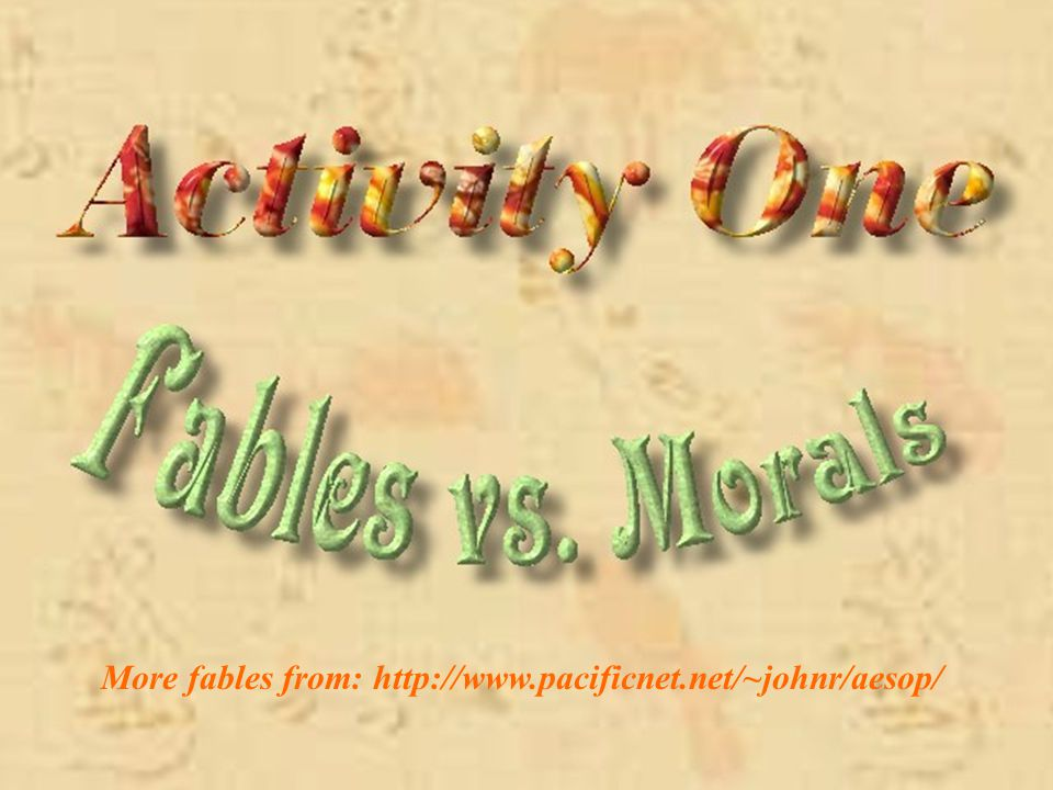 Activity One: Fables vs. Morals Activity Two: Aesop