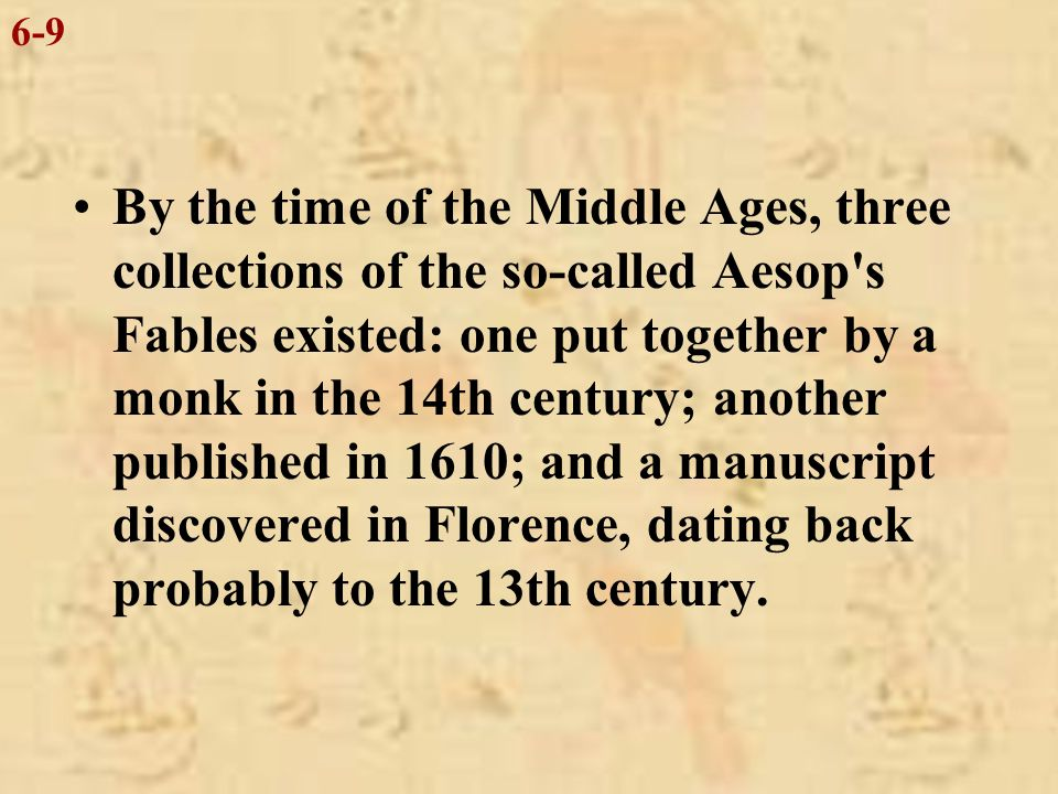 Even so, people believe that Aesop told his stories to many people and they were passed down from generation to generation by word of mouth and were not written down for over two hundred years.