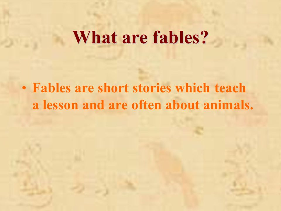 What are fables? Fables are short stories which teach a lesson and are often about animals.