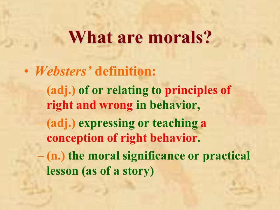 Websters' definition: –(adj.) of or relating to principles of right and wrong in behavior, –(adj.) expressing or teaching a conception of right behavior.