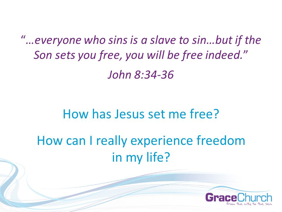 How has Jesus set me free. How can I really experience freedom in my life.