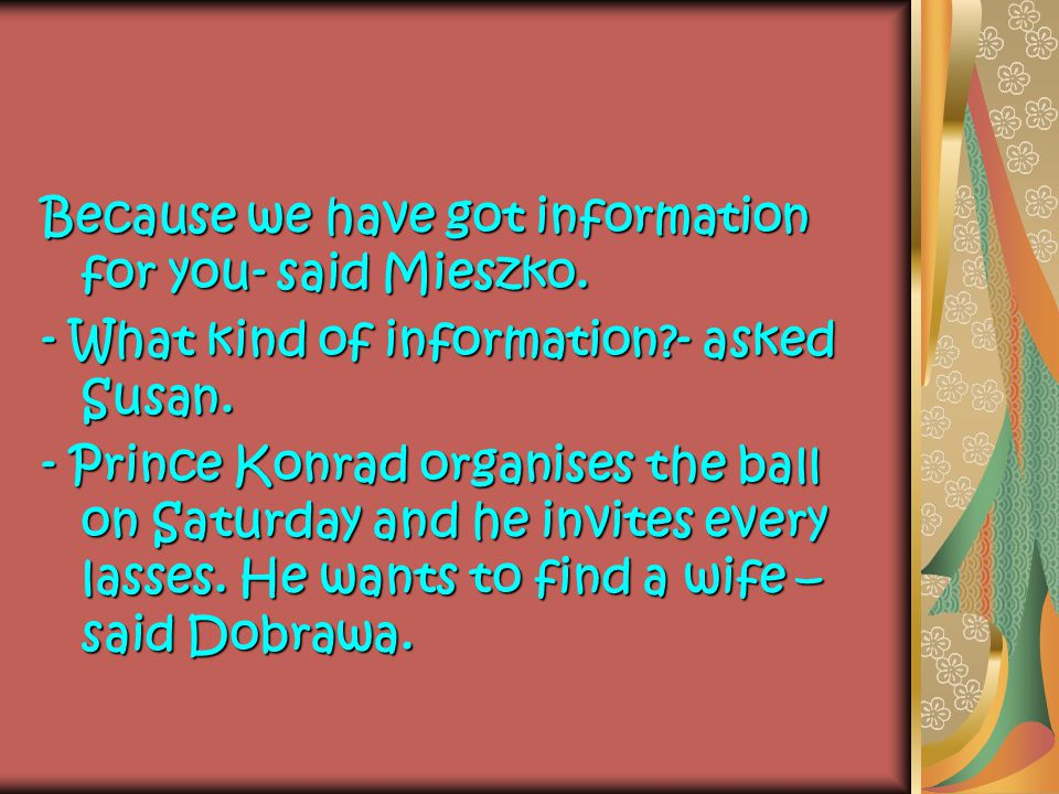 Because we have got information for you- said Mieszko.