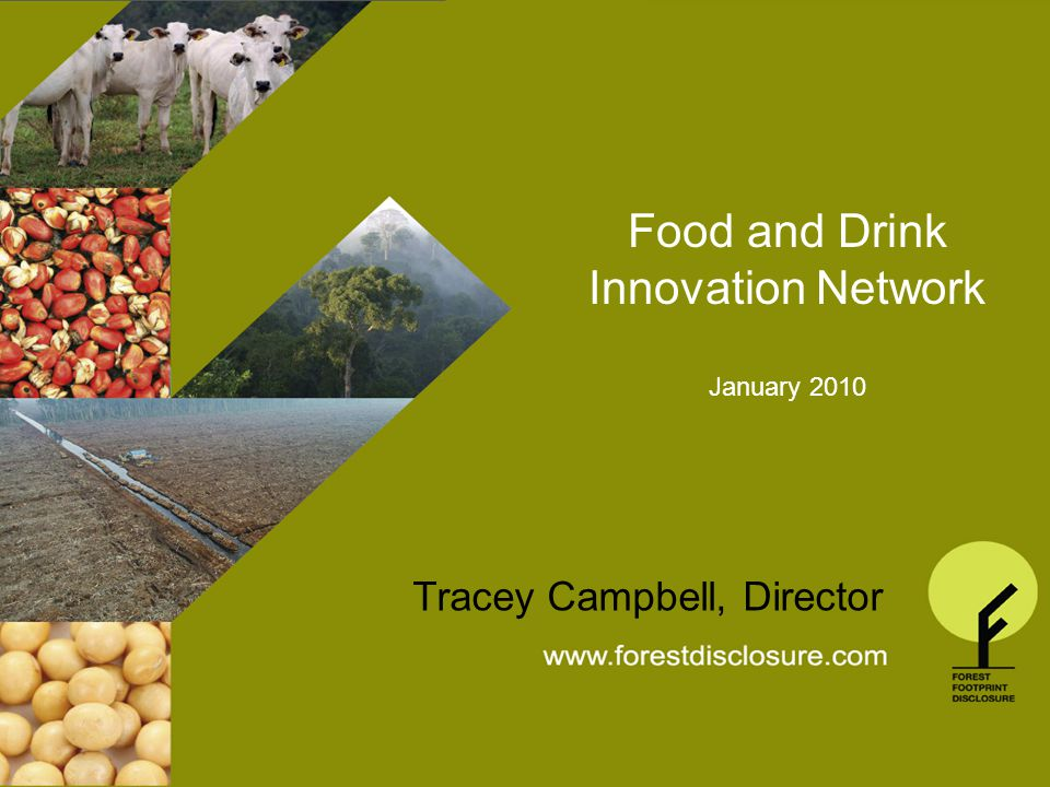 THE FOREST FOOTPRINT DISCLOSURE PROJECT General Presentation Autumn 2009 Food and Drink Innovation Network January 2010 Tracey Campbell, Director