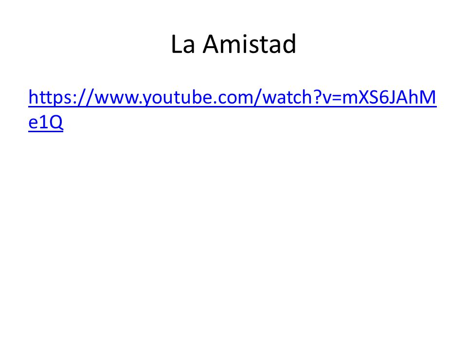 La Amistad https://www.youtube.com/watch v=mXS6JAhM e1Q