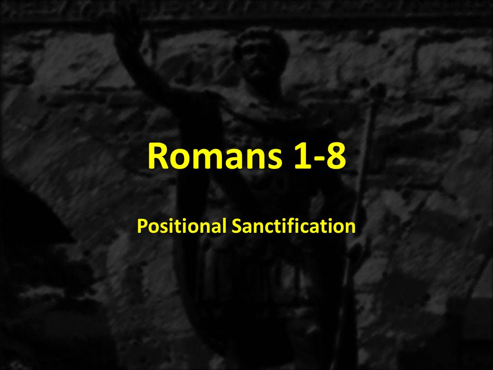 Positional Sanctification 2.Romans 6:22b – …and enslaved to God…You are under a new Master, God, and under the Lordship of Jesus Christ.