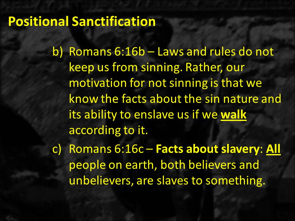 Positional Sanctification 1)Before, you presented your body parts (hands, eyes, feet, mind, etc.) to the sin nature to commit sins, resulting in lawlessness in your life.
