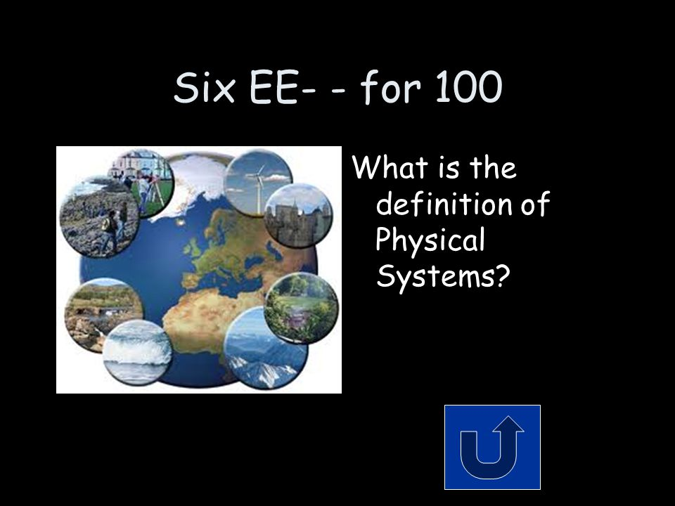 Six EE- - for 100 What is the definition of Physical Systems?