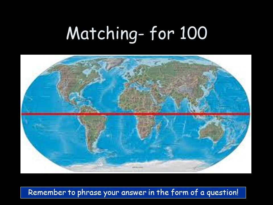 Matching- for 100 Remember to phrase your answer in the form of a question!