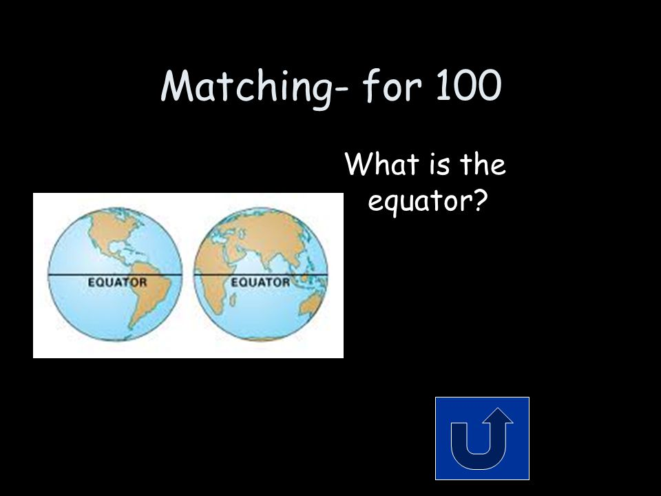 Matching- for 100 What is the equator?