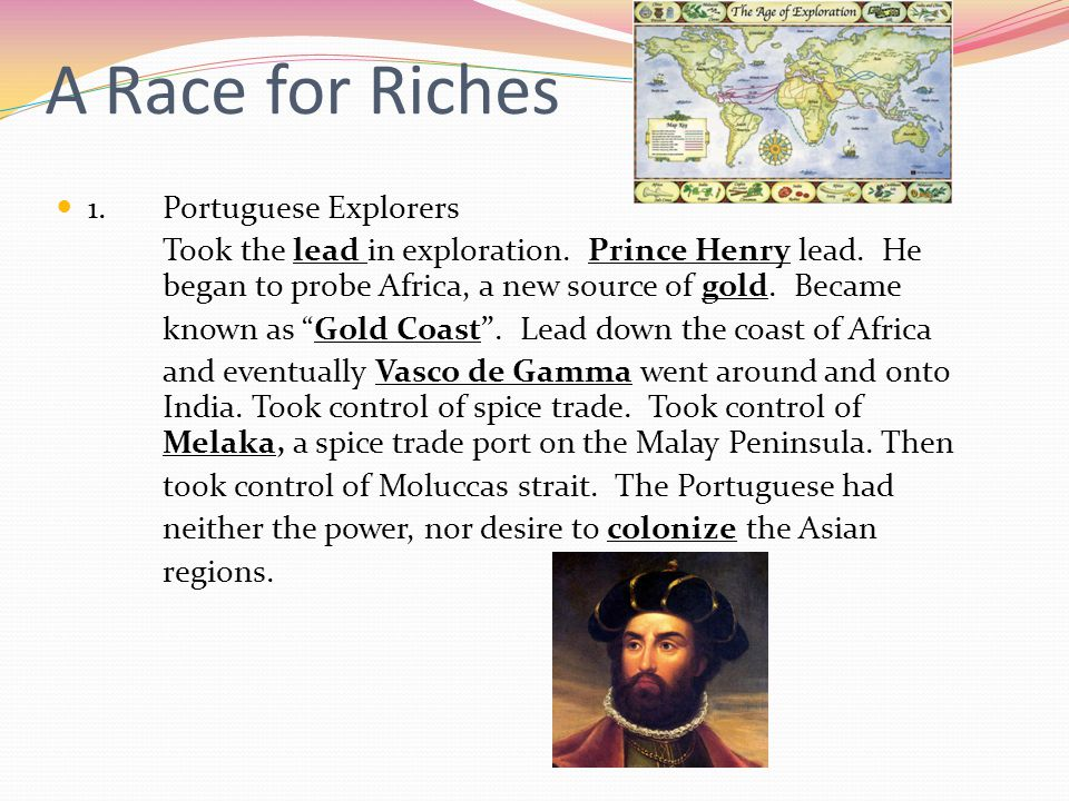 A Race for Riches 1.Portuguese Explorers Took the lead in exploration.