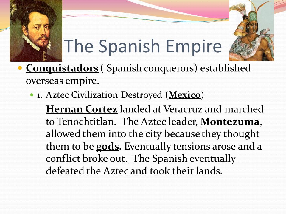 The Spanish Empire Conquistadors ( Spanish conquerors) established overseas empire.